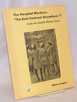 "The hospital workers: ""The best contract anywhere""? Inside the hospital workers' union. Elinor..."