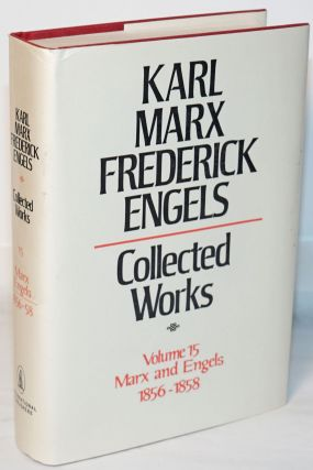 Marx and Engels. Collected works, vol 15: 1856 - 58. Karl Marx, Frederick Engels