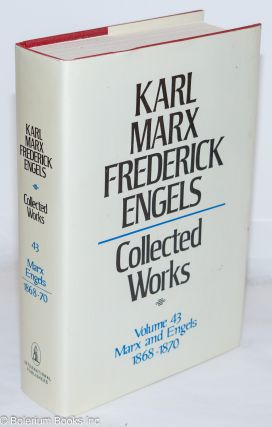 Marx and Engels. Collected works, vol 43: 1868 - 70. Karl Marx, Frederick Engels