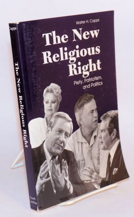 The new religious right; piety, patriotism, and politics. Walter H. Capps
