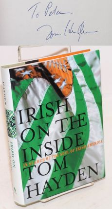 Irish on the Inside: in search of the soul of Irish America [signed]. Tom Hayden