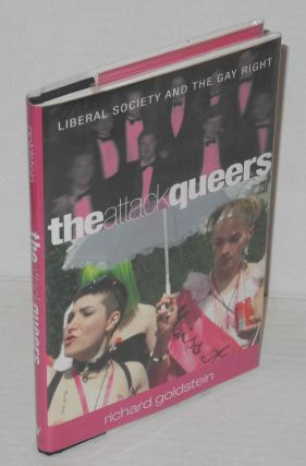 The attack queers; liberal society and the gay right. Richard Goldstein