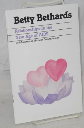 Relationships in the New Age of AIDS: self-awareness through commitment. Betty Bethards