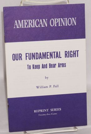 Our fundamental right to keep and bear arms. William P. Fall