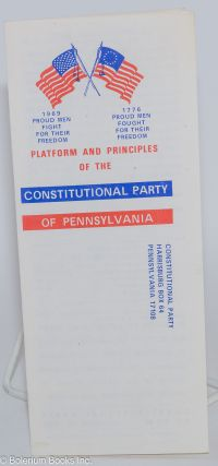 Platform and principles of the Constitutional Party of Pennsylvania. Constitutional Party of...