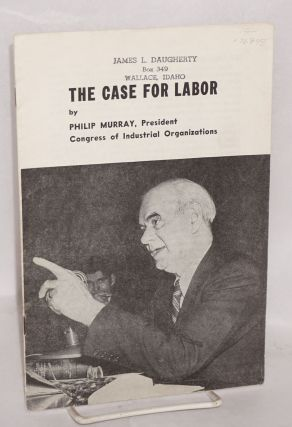 The case for labor. [Summary of testimony presented by Philip Murray to Senate Committee on Labor...