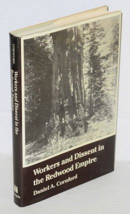 Workers and dissent in the Redwood Empire. Daniel A. Cornford