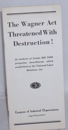 The Wagner Act threatened with destruction! An analysis of Senate Bill 1000 proposing amendments...