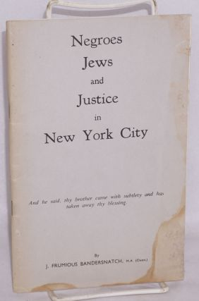 Negroes Jews and justice in New York City; by J. Frumious Bandersnatch [pseud