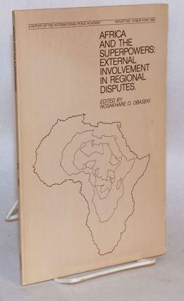 Africa and the Superpowers: external involvement in regional disputes, a report of the...