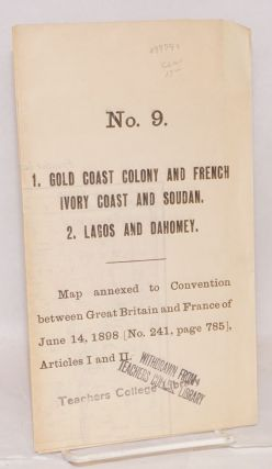 1. Gold Coast colony and French Ivory coast and Soudan. 2. Lagos and Dahomey No. 9, Map annexed...
