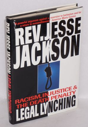 Legal lynching; racism, injustice and the death penalty. Jesse Jackson, Jesse Jackson Jr