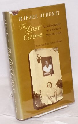 The lost grove; translated and edited by Gabriel Berns. Rafael Alberti