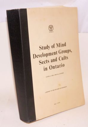 Study of mind development groups, sects and cults in Ontario,; Daniel G. Hill, special advisor; a...