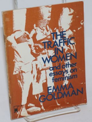 The traffic in women and other essays on feminism, with a biography by Alix Kates Shulman. Emma...