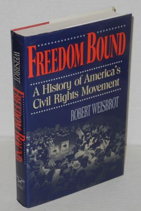 Freedom bound; a history of America's Civil Rights movement. Robert Weisbrot