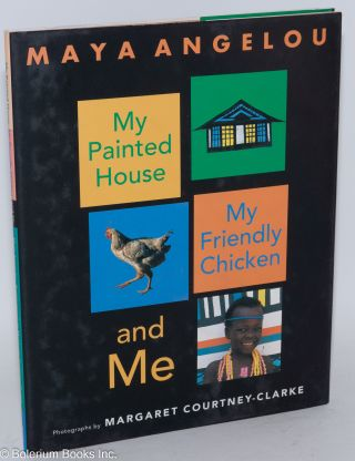 My painted house, my friendly chicken, and me;. Maya Angelou, Margaret Courtney-Clarke