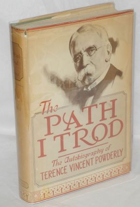The path I trod; the autobiography of Terence V. Powderly. Edited by Harry J. Carman, Henry David...
