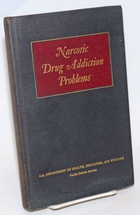 Narcotic drug addiction problems,; proceedings of the Symposium on the history of narcotic drug...