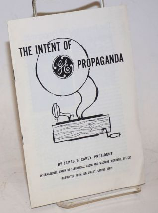 The intent of GE propaganda. James B. Carey