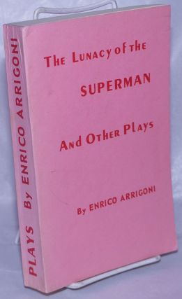 The Lunacy of the Superman and Other Plays. Enrico Arrigoni