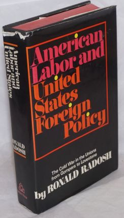 American labor and United States foreign policy. The Cold War in the Unions from Gompers to...