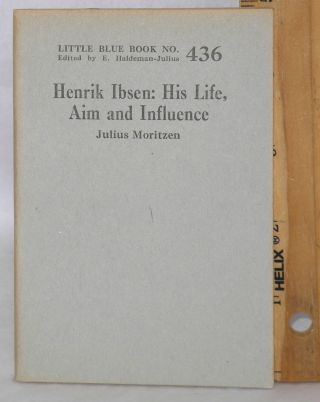 Henrik Ibsen: his life, aim and influence. Julius Moritzen.