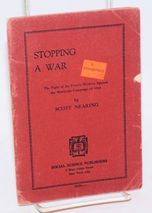 Stopping a war; the fight of the French workers against the Moroccan campaign of 1925. Scott Nearing