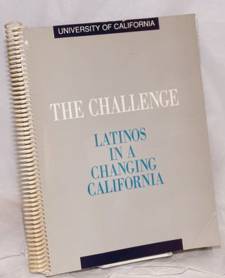 The Challenge: Latinos in a changing California; the report of the University of California SCR...