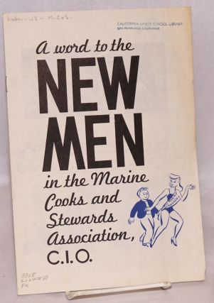 A word to the new men in the Maine Cooks and Stewards Association, C.I.O. National Union of...