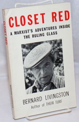 Closet red; a Marxist's adventures inside the ruling class. Bernard Livingston