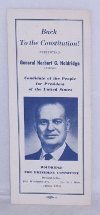 Back to the constitution! Presenting General Herbert C. Holdridge (retired). Candidate of the...