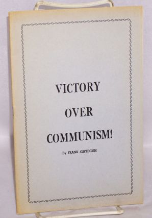 Victory over Communism! [cover title]. Frank W. Gaydosh, J. C. Ryle Albert J. Nock, and