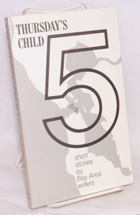Thursday's child 5; short stories by Bay Area writers. Jean MacKellar, ed