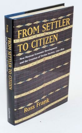 From settler to citizen; New Mexican economic development and the creation of vecino society,...