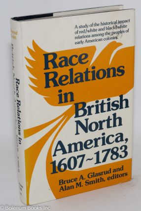 Race relations in British North America, 1607-1783. Bruce A. Glasrud, eds Alan M. Smith