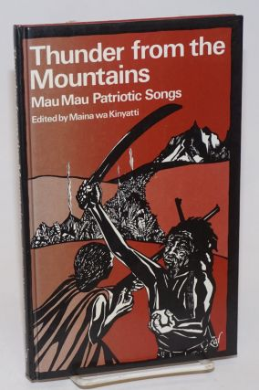Thunder from the moutains: Mau Mau patriotic songs. Maina wa Kinyatti.