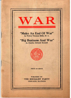 War. Make an end of war by Walter Thomas Mills [and] Big business and war by Charles Edward Russell