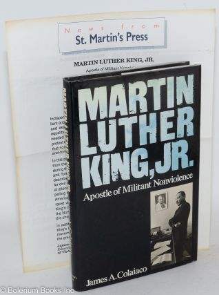Martin Luther King, Jr.; apostle of militant nonviolence. James A. Colaiaco