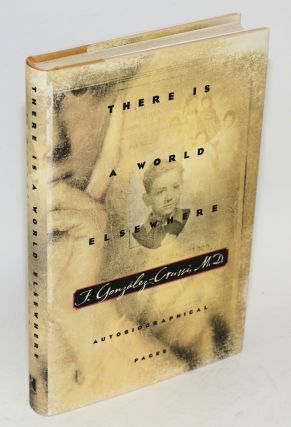 There is a world elsewhere: autobiographical pages. F. González-Crussi
