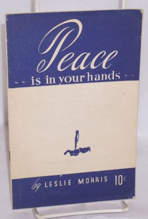 Peace is in your hands. Leslie Morris