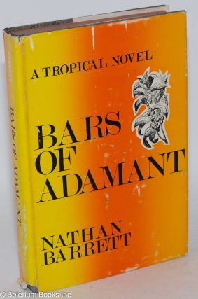Bars of Adamant; a tropical novel. Nathan Barrett