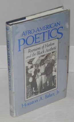 Afro-American poetics; revisions of Harlem and the black aesthetic. Houston A. Baker, Jr