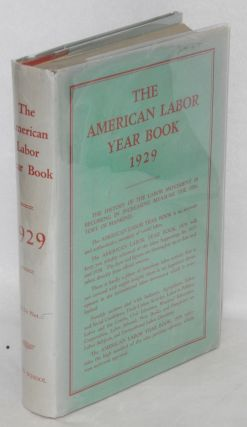 The American labor year book, 1929. By the Labor Research Department of the Rand School of Social...