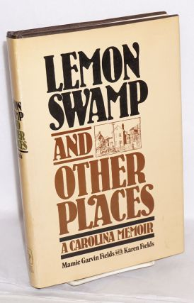 Lemon Swamp and other places; a Carolina memoir. Mamie Garvin Fields, Karen Fields