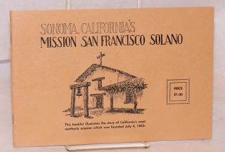 Sonoma, California's Mission San Francisco Solano; this booklet illustrates the story of...