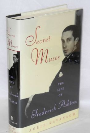 Secret muses; the life of Frederick Ashton. Julie Kavanagh