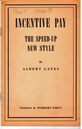Incentive pay; the speed-up new style by Albert Gates [pseud.]