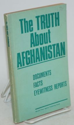 The truth about Afghanistan; documents, facts, eyewitness reports. Leonid Brezhnev