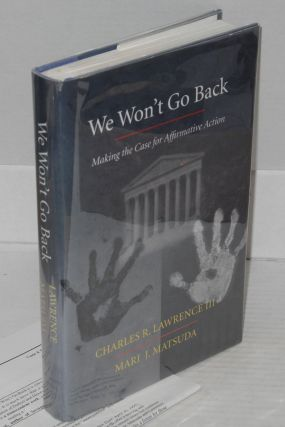 We won't go back; making the case for affirmative action. Charles R. III Lawrence, Mari J. Matsuda